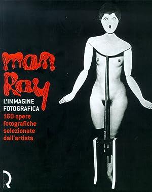 Man Ray. L'Immagine Fotografica. 160 Opere Fotografiche