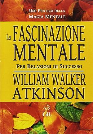 La fascinazione mentale per relazioni di successo: Atkinson William Walker