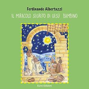 Il miracolo segreto di Gesù bambino.: Albertazzi Ferdinando