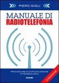 Manuale di radiotelefonia. Procedure di comunicazione e: Gigli, Piero