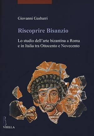 Riscoprire Bisanzio. Lo studio dell'arte bizantina a: Gasbarri Giovanni