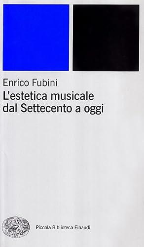 L'estetica musicale dal Settecento a oggi.: Fubini, Enrico