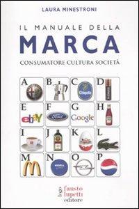 Il Manuale della Marca. Consumatore Cultura Società.: Minestroni, Laura