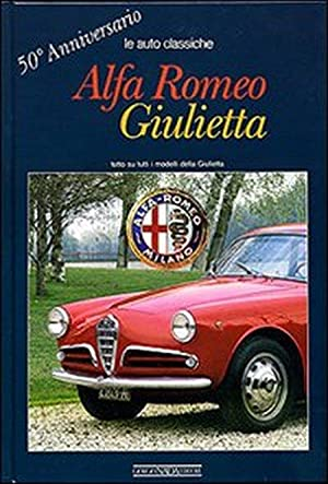 Alfa Romeo Giulietta. 50° anniversario. Ediz. illustrata: Anselmi, Angelo T
