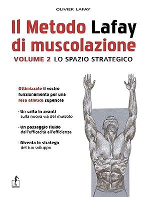 Il metodo Lafay di muscolazione. Vol. 2: Lafay Olivier