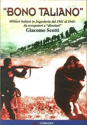 """Bono taliano"""". Militari italiani in Jugoslavia dal: Scotti, Giacomo"""