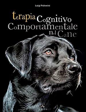 Terapia Cognitivo Comportamentale del Cane. Come intervenire: Luigi Polverini