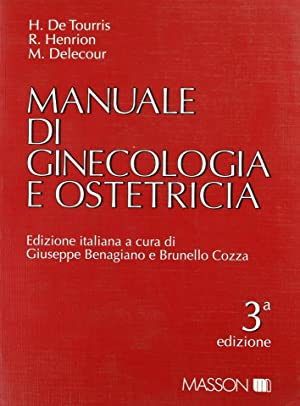Manuale di ginecologia e ostetricia.: De Tourris, H
