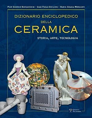 Dizionario Enciclopedico della Ceramica. Storia, Arte, Tecnologia.: Maria Grazia Morganti;