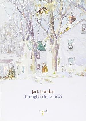La figlia delle nevi.: London, Jack