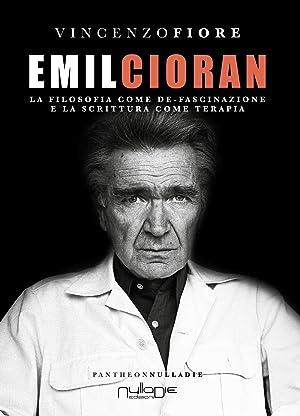 Emil Cioran. La filosofia come de-fascinazione e: Fiore Vincenzo