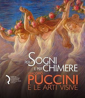 Per sogni e per chimere. Giacomo Puccini