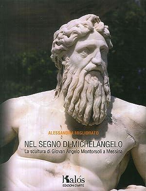 Nel segno di Michelangelo. La scultura di: Migliorato, Alessandra