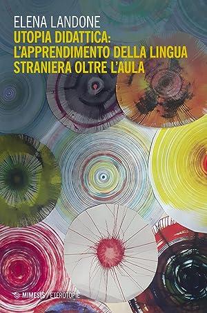 Utopia didattica l'apprendimento della lingua straniera: Landone Elena