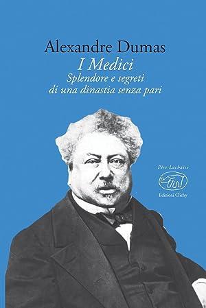 I Medici. Splendore e segreti di una: Dumas Alexandre