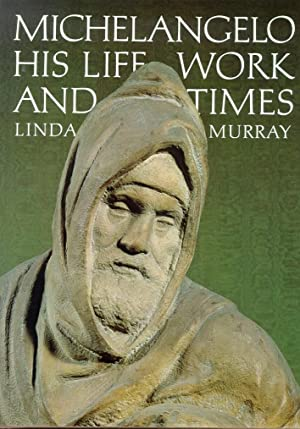 Michelangelo, His Life, Work and Times.: Murray, Linda