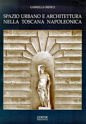 Spazio urbano e architettura nella Toscana napoleonica.: Orefice, Gabriella