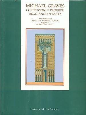 Michael Graves. Costruzioni e progetti degli anni Ottanta.: Norberg Schulz, Christian Maxwell, ...