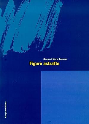 Figure astratte. Esperienze internazionali della pittura aniconica.: Accame, Giovanni Maria
