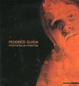 Federico Guida. Mimetica-mente.