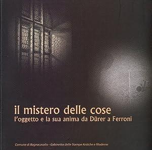 Il mistero delle cose. L'oggetto e la sua anima da Dürer a Ferroni.: Patrizia Foglia; ...