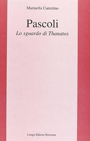 Pascoli. Lo sguardo di Thanatos.: Cantelmo, Marinella