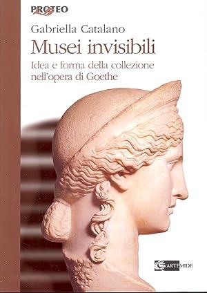 Musei invisibili. Idea e forma della collezione nell'opera di Goethe.: Catalano, Gabriella