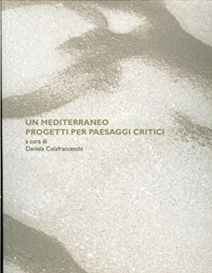 Un Mediterraneo. Progetti per paesaggi critici.