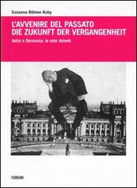 L'avvenire del passatoDie Zukunft der Vergangenheit. Italia e Germania: le note dolenti.: ...