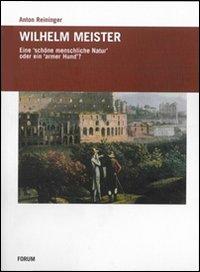 Wilhelm Meister. Eine schone menschiche Natur oder ein armer Hund.: Reininger, Anton