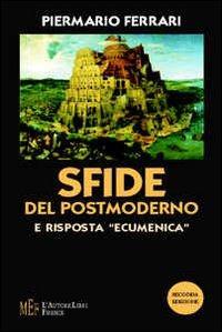 """Sfide del postmoderno e risposta """"ecumenica"""". Un'indagine fra filosofia e teologia.:..."""