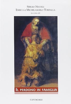 Il perdono in famiglia.: Nicolli, Sergio Tortalla, Michelangelo Tortalla, Enrica
