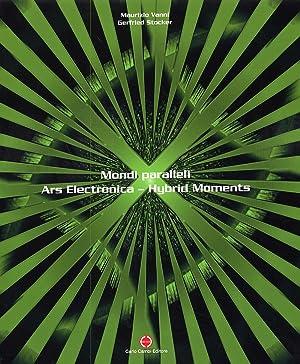 Mondi paralleli. Ars Electronica. Hybrid Moments.: Vanni, Maurizio Stocker, Gerfried