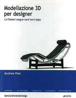 Modellazione 3D per designer: la chaise longue cent'anni dopo.: Vian, Andrea