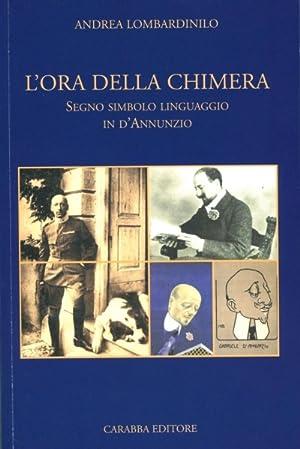 L'ora della chimera. Segno, simbolo, linguaggio in D'Annunzio.: Lombardinilo, Andrea