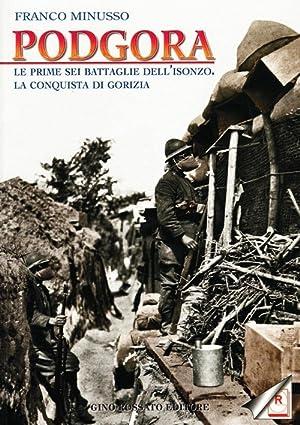 Podgora. Le prime sei battaglie dell'Isonzo. La conquista di Gorizia.: Minusso, Franco