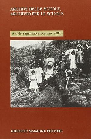 Archivi delle scuole, archivio per la scuola. Atti del Seminario siracusano (2005).