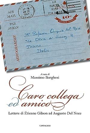 Caro collega ed amico. Lettere di Étienne Gilson ad Augusto del Noce (1964-1969).: Gilson, ...