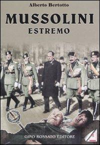 Mussolini estremo.: Bertotto, Alberto