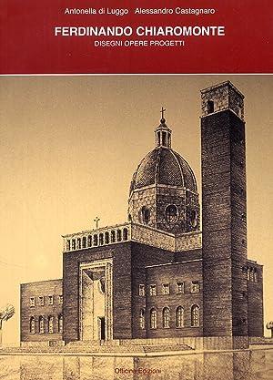 Ferdinando Chiaromonte. Disegni, Opere, Progetti.: Di Luggo, Antonella Castagnaro, Alessandro