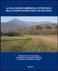 La valutazione ambientale e strategica nella pianificazione degli usi dei suoli.