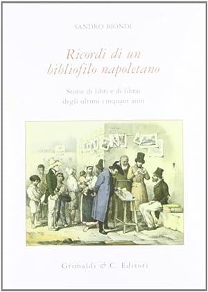 Ricordi di un Bibliofilo Napoletano. Storie di Libri e di Librai degli Ultimi Cinquant'Anni.: ...