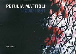 Liquid Light. Petulia Mattioli.