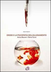 Erode e la psicopatia dell'allenamento.: Marani, Anna Torre,