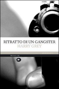Ritratto di un Gangster.: Grey, Harry