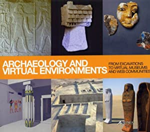 Archaeology and Virtual Environments. From Excavations to Virtual Museum and Web Communities.