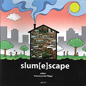 Slum[E]scape. A Challenge For Sustainable Development Project Echoes From the XXIII Uia Congress of...