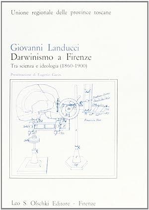 Darwinismo a Firenze. Tra scienza e ideologia (1860-1900).: Landucci, Giovanni