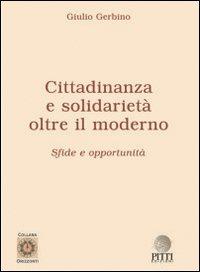 Cittadinanza e solidarietà. Oltre il moderno. Sfide e opportunità.: Gerbino, Giulio