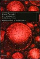 Il corpo vivo. La vita tra biologia e filosofia.: Ramellini, Pietro